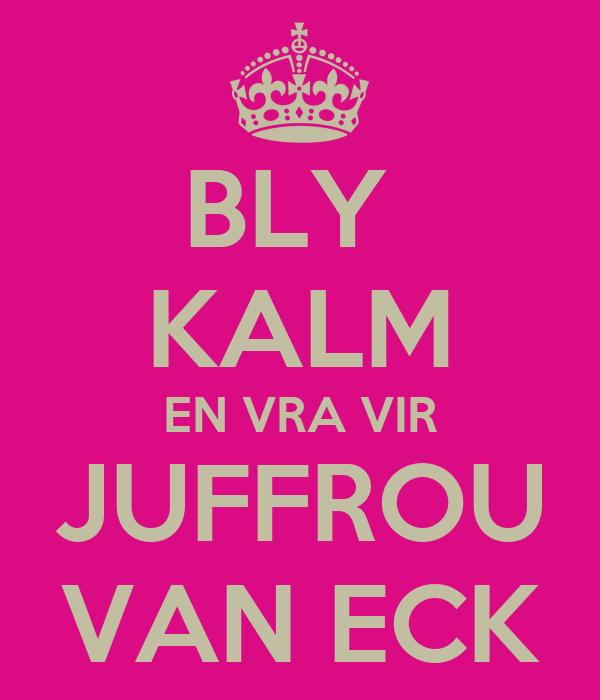 BLY  KALM EN VRA VIR JUFFROU VAN ECK