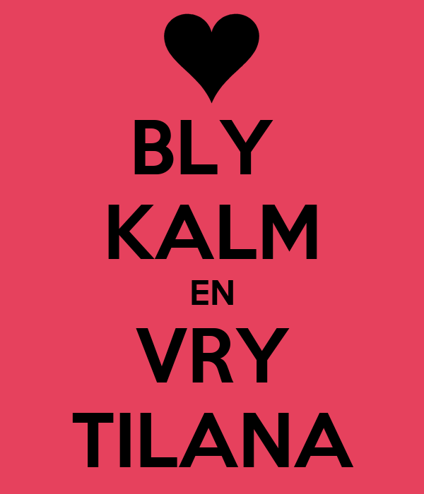 BLY  KALM EN VRY TILANA