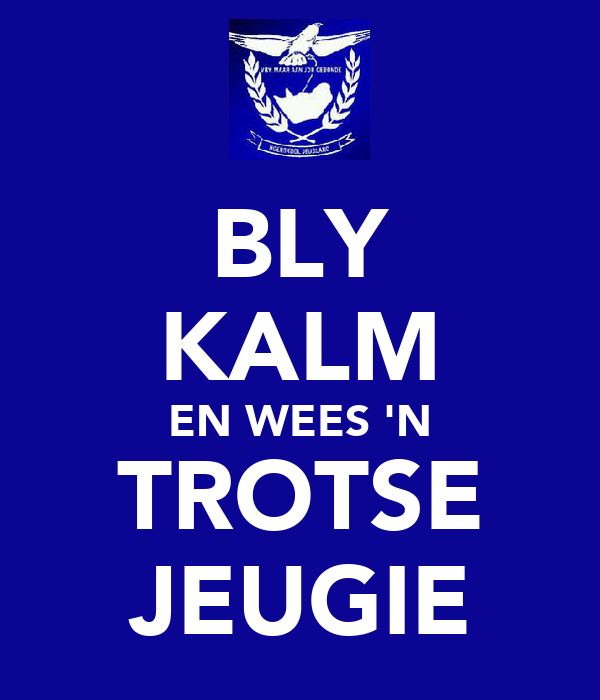 BLY KALM EN WEES 'N TROTSE JEUGIE