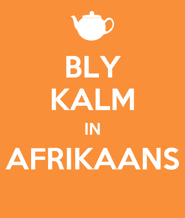BLY KALM IN AFRIKAANS