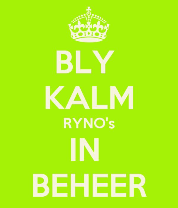 BLY  KALM RYNO's IN  BEHEER