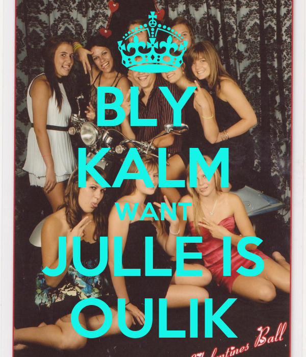 BLY  KALM WANT JULLE IS OULIK