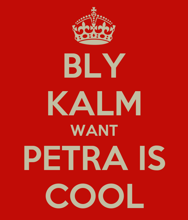 BLY KALM WANT PETRA IS COOL