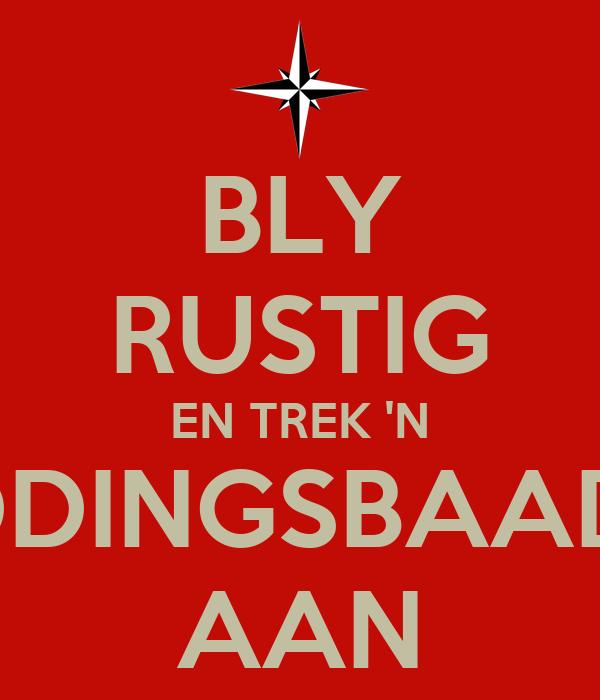 BLY RUSTIG EN TREK 'N REDDINGSBAADJIE AAN