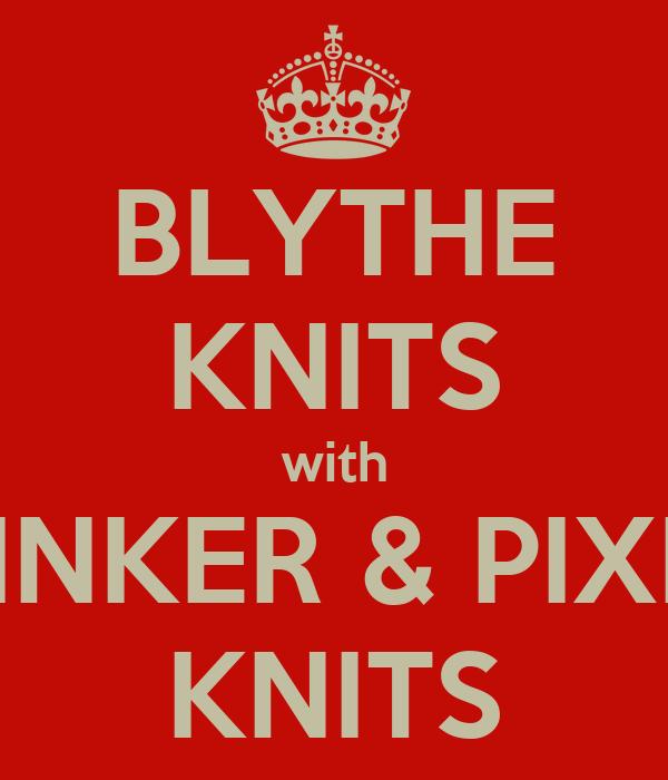 BLYTHE KNITS with TINKER & PIXIE KNITS