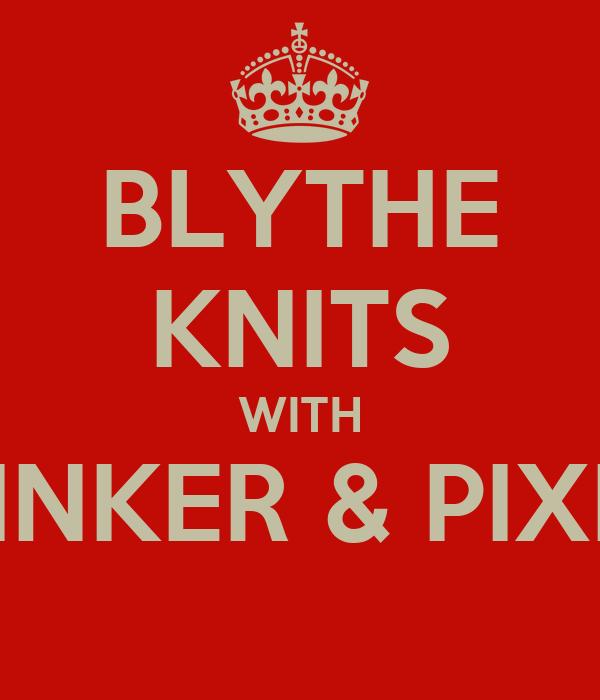 BLYTHE KNITS WITH TINKER & PIXIE