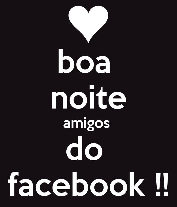 boa  noite amigos  do  facebook !!