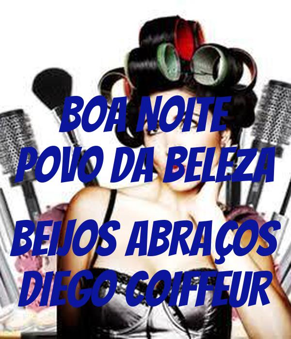 BOA NOITE POVO DA BELEZA  BEIJOS ABRAÇOS DIEGO COIFFEUR