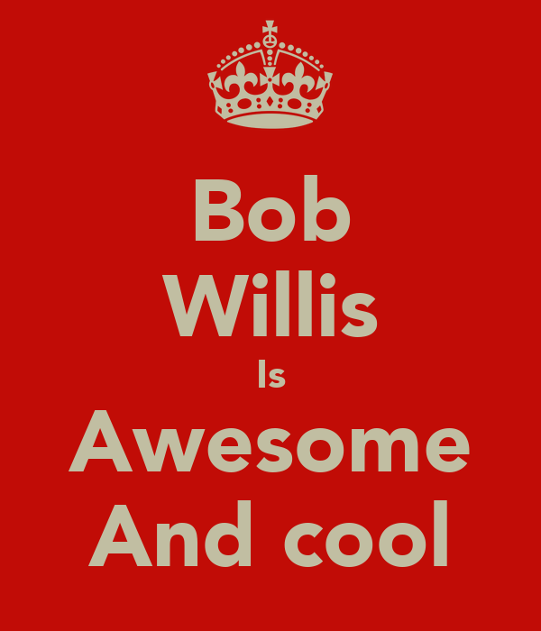 Bob Willis Is Awesome And cool