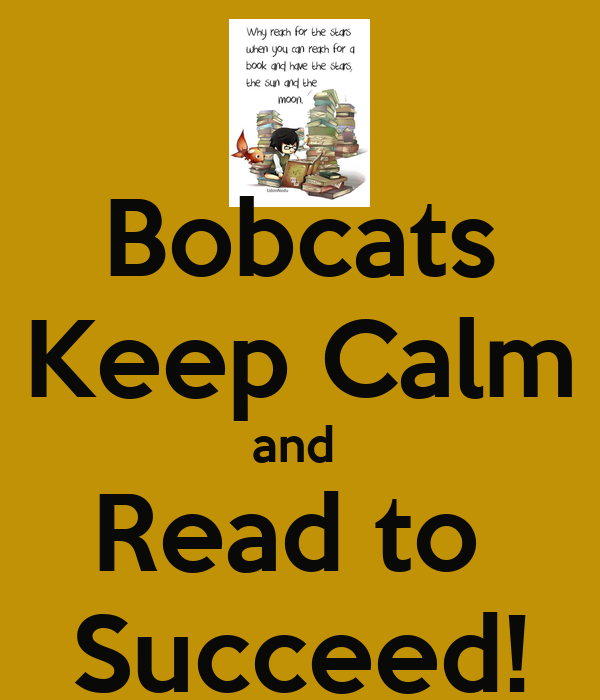 Bobcats Keep Calm and  Read to  Succeed!