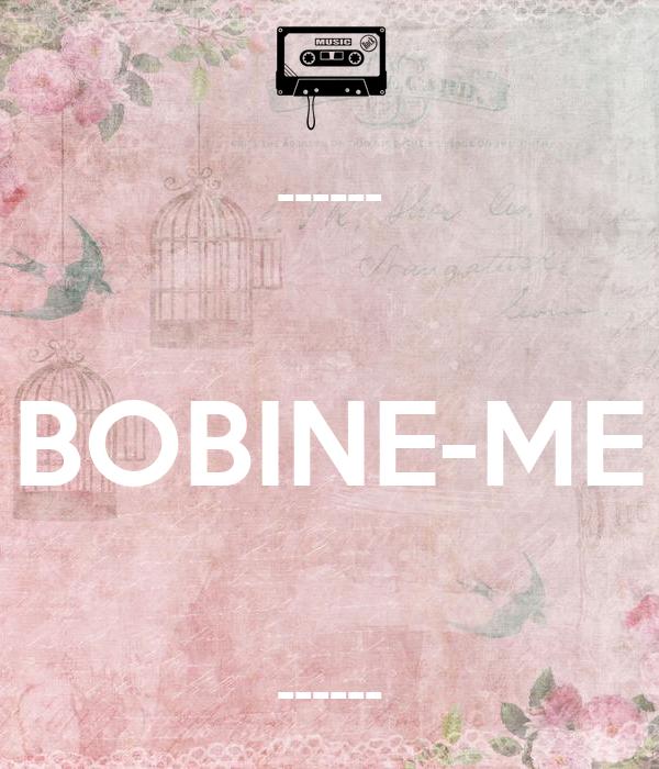 ------  BOBINE-ME  ------