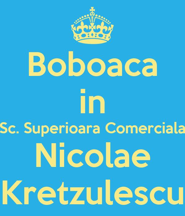 Boboaca in Sc. Superioara Comerciala Nicolae Kretzulescu