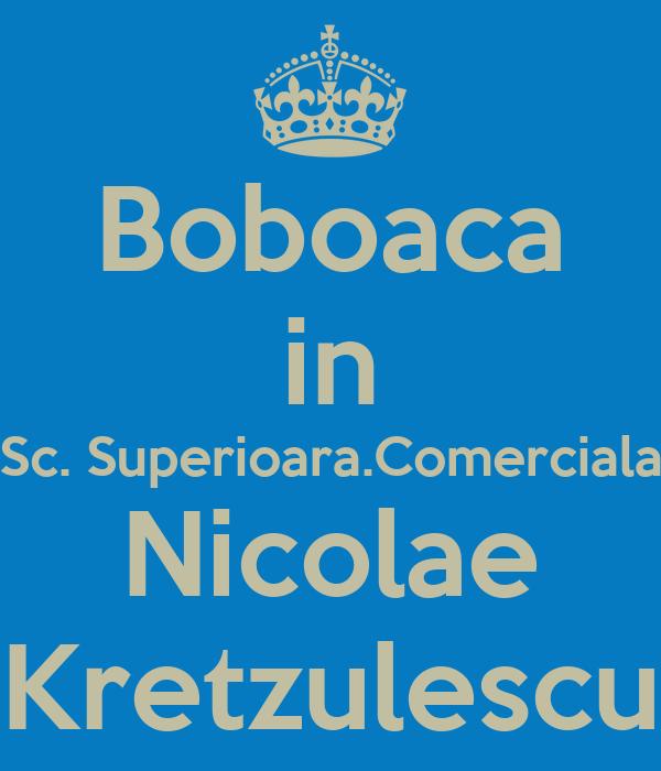 Boboaca in Sc. Superioara.Comerciala Nicolae Kretzulescu