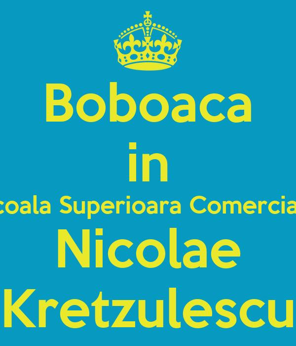 Boboaca in Scoala Superioara Comerciala Nicolae Kretzulescu