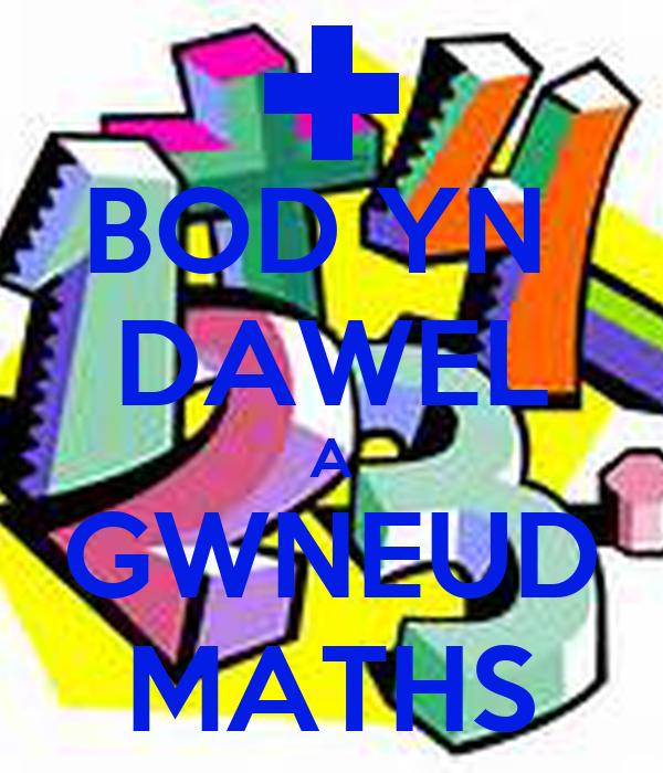 BOD YN  DAWEL A GWNEUD MATHS