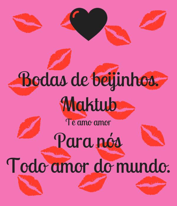 Bodas de beijinhos. Maktub Te amo amor Para nós Todo amor do mundo.