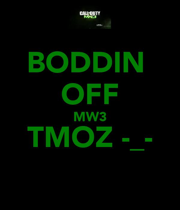 BODDIN  OFF MW3 TMOZ -_-