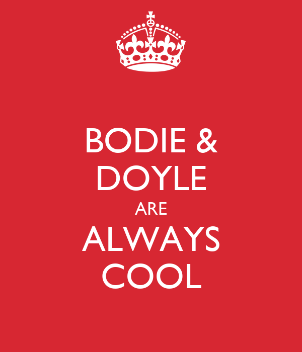 BODIE & DOYLE ARE ALWAYS COOL