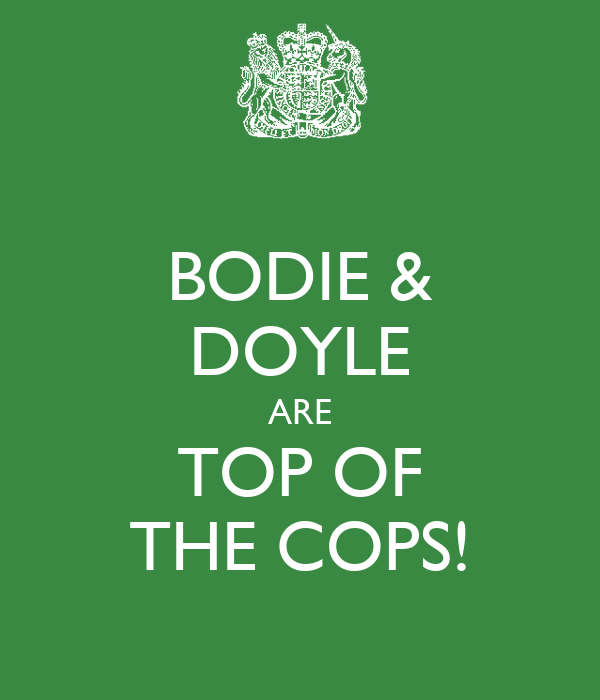 BODIE & DOYLE ARE TOP OF THE COPS!