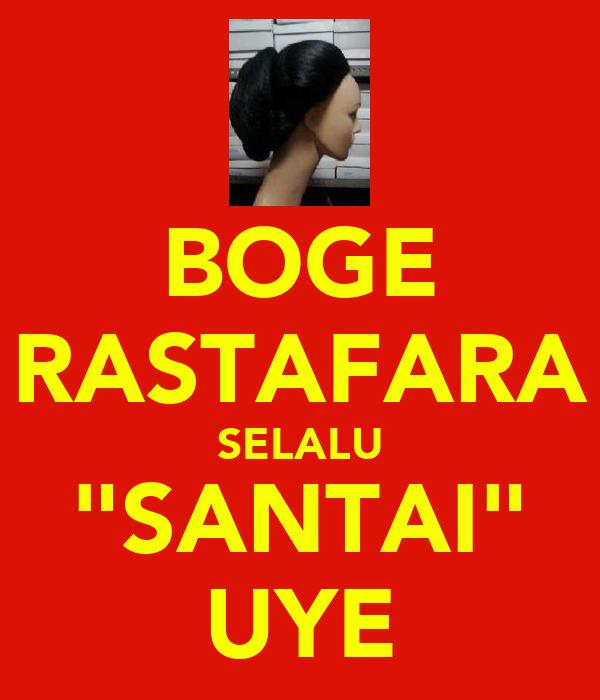 """BOGE RASTAFARA SELALU """"SANTAI"""" UYE"""