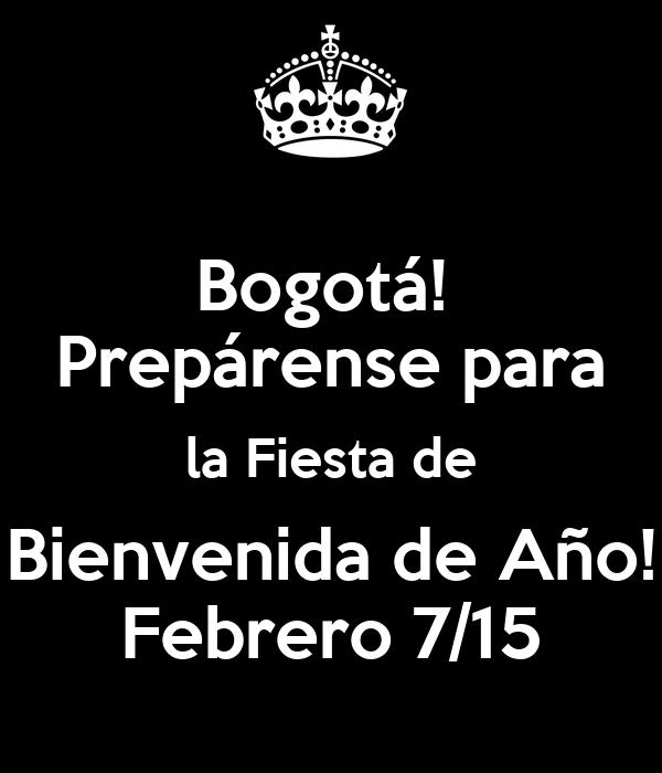 Bogotá!  Prepárense para la Fiesta de Bienvenida de Año! Febrero 7/15