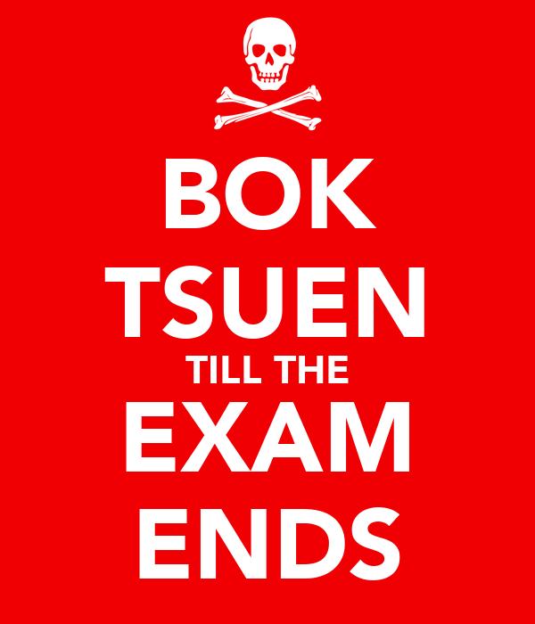 BOK TSUEN TILL THE EXAM ENDS