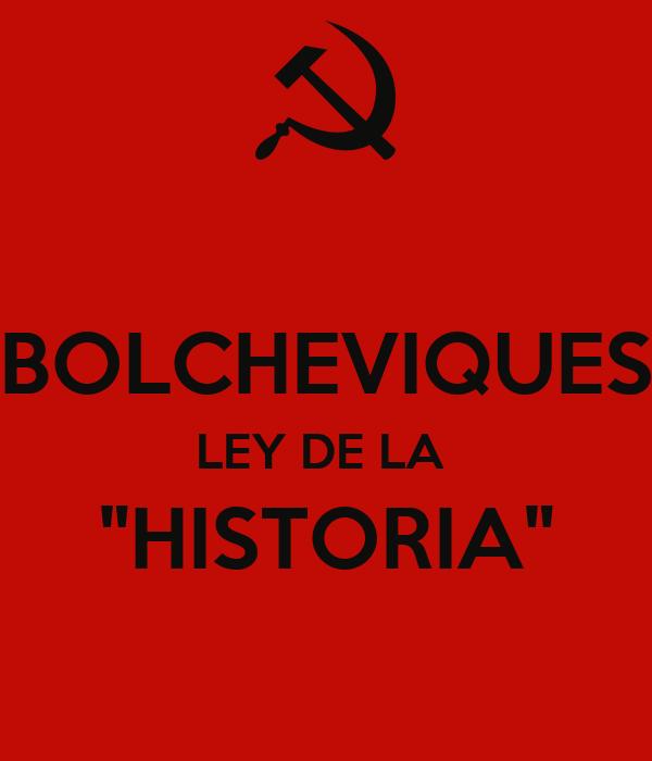 """BOLCHEVIQUES LEY DE LA  """"HISTORIA"""""""