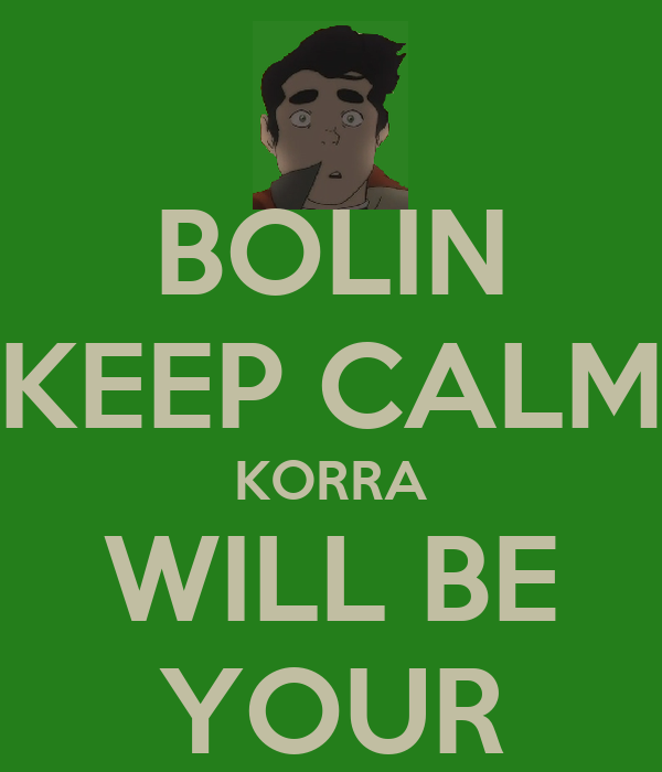 BOLIN KEEP CALM KORRA WILL BE YOUR