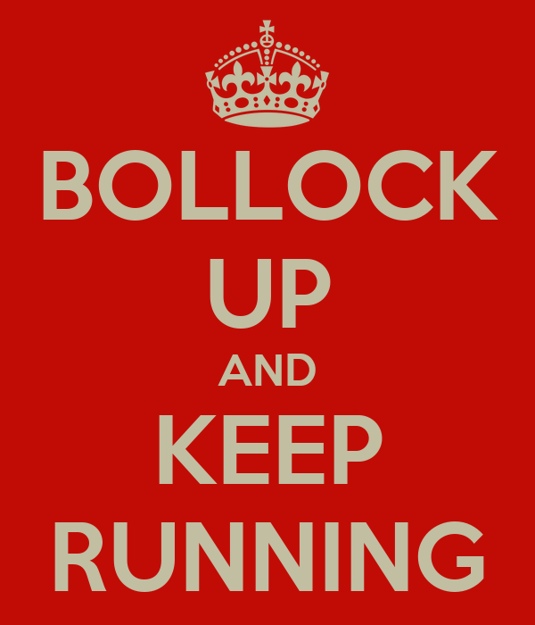 BOLLOCK UP AND KEEP RUNNING