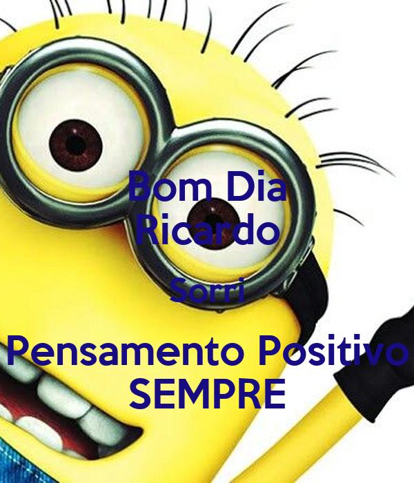 Bom Dia Ricardo Sorri Pensamento Positivo SEMPRE