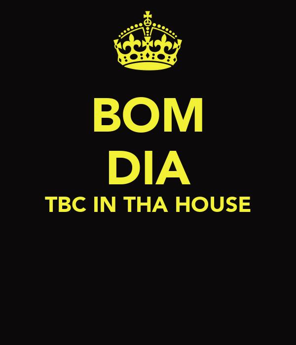 BOM DIA TBC IN THA HOUSE