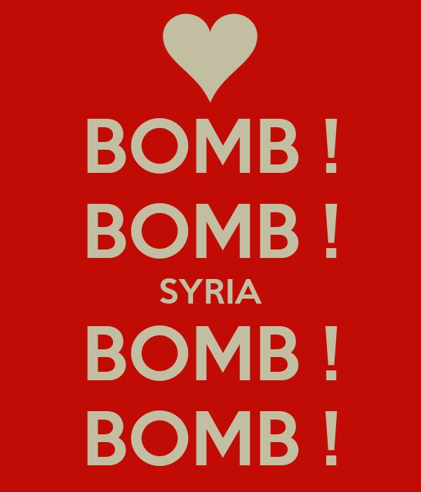 BOMB ! BOMB ! SYRIA BOMB ! BOMB !