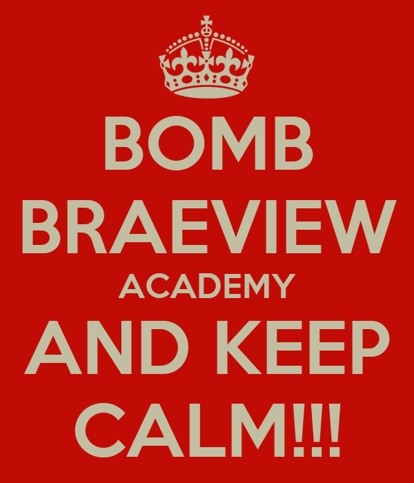 BOMB BRAEVIEW ACADEMY AND KEEP CALM!!!