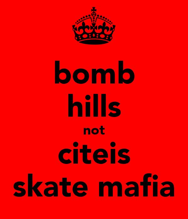 bomb hills not citeis skate mafia