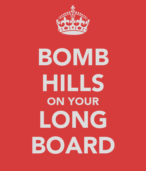 BOMB HILLS ON YOUR LONG BOARD