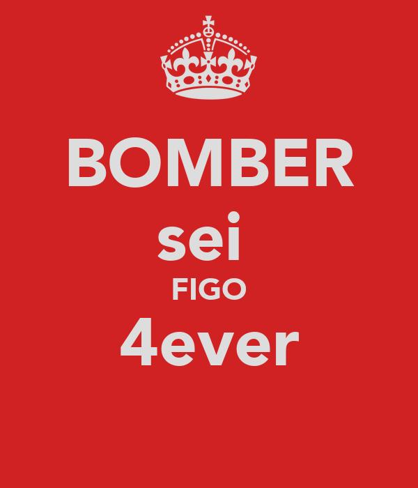 BOMBER sei  FIGO 4ever