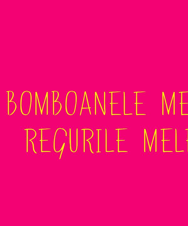 BOMBOANELE MELE REGURILE MELE