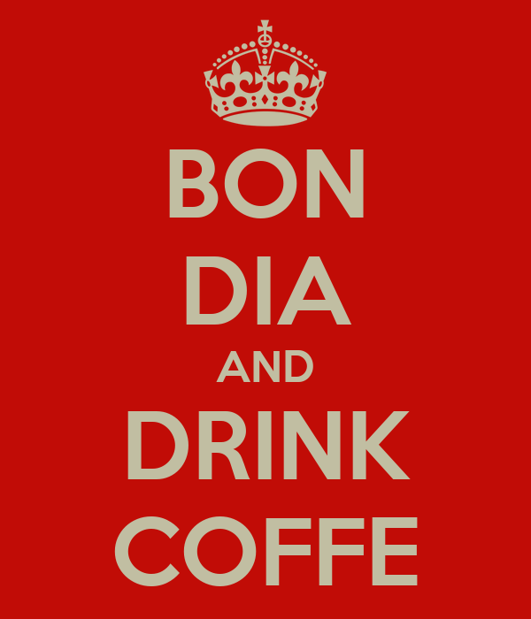 BON DIA AND DRINK COFFE