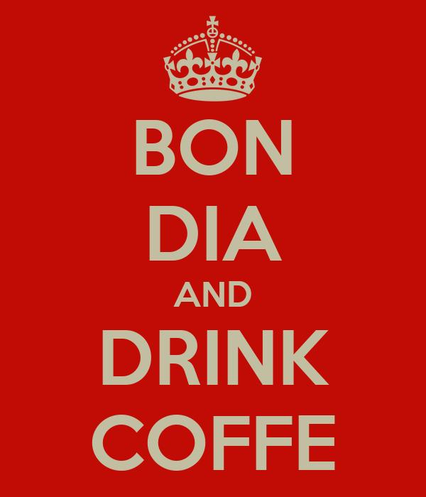 BON DIA AND DRINK COFFE