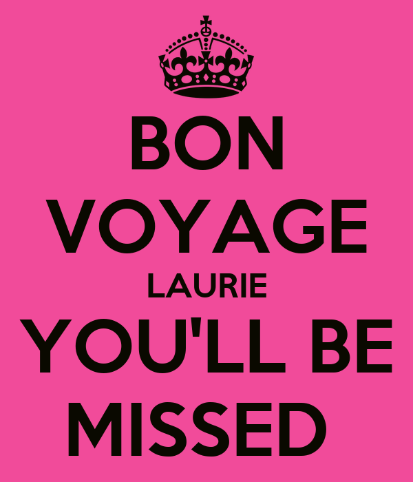 BON VOYAGE LAURIE YOU'LL BE MISSED