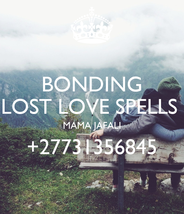 BONDING LOST LOVE SPELLS  MAMA JAFALI +27731356845