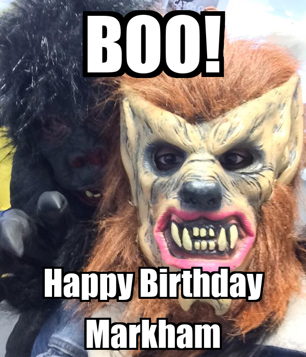 BOO! Happy Birthday Markham