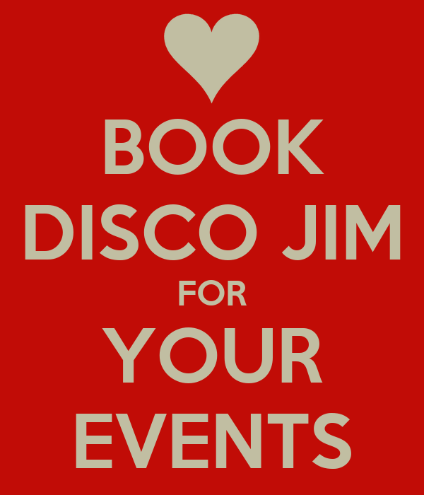 BOOK DISCO JIM FOR YOUR EVENTS