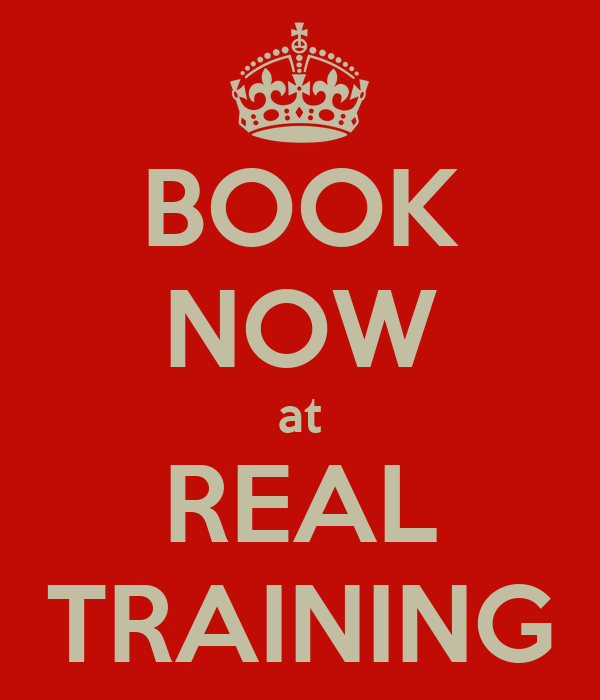 BOOK NOW at  REAL  TRAINING