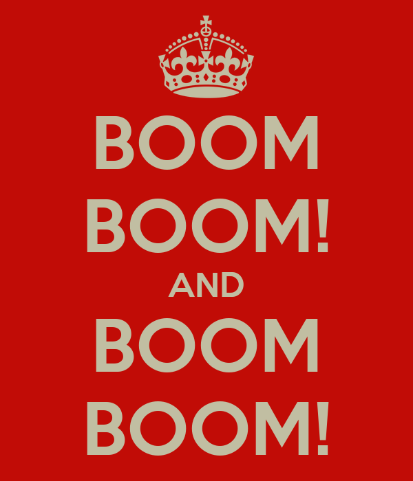BOOM BOOM! AND BOOM BOOM!