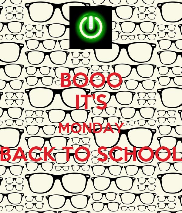 BOOO IT'S MONDAY BACK TO SCHOOL