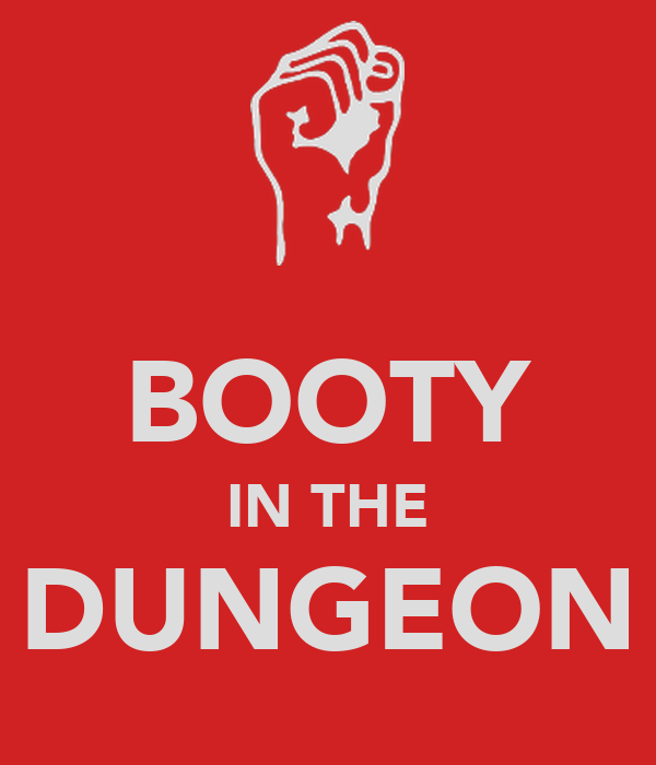 BOOTY IN THE DUNGEON