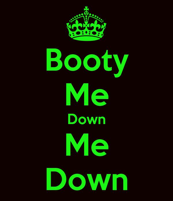 Booty Me Down Me Down