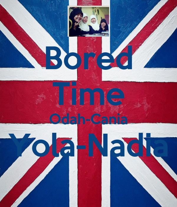 Bored Time Odah-Cania Yola-Nadia
