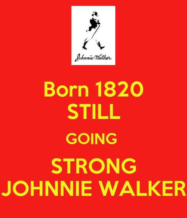 Born 1820 STILL GOING  STRONG JOHNNIE WALKER